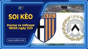 Kèo nhà cái Parma vs Udinese, 18h30 ngày 21/2, Serie A