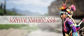 Administration For Native Americans _ An Office of The Administration for Children & Families