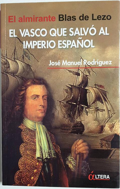 El almirante Blas de Lezo, el vasco que salvó al Imperio español | Rodríguez, JM
