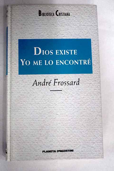 Dios existe. Yo me lo encontré   Frossard, André