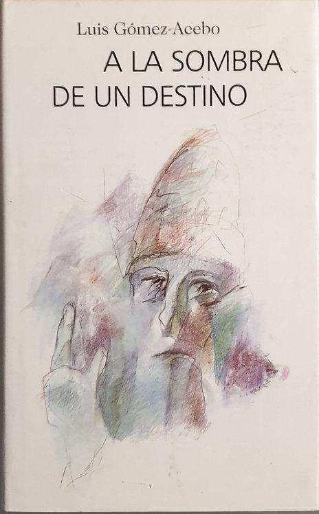 A la sombra de un destino | Gómez-Acebo, Luis