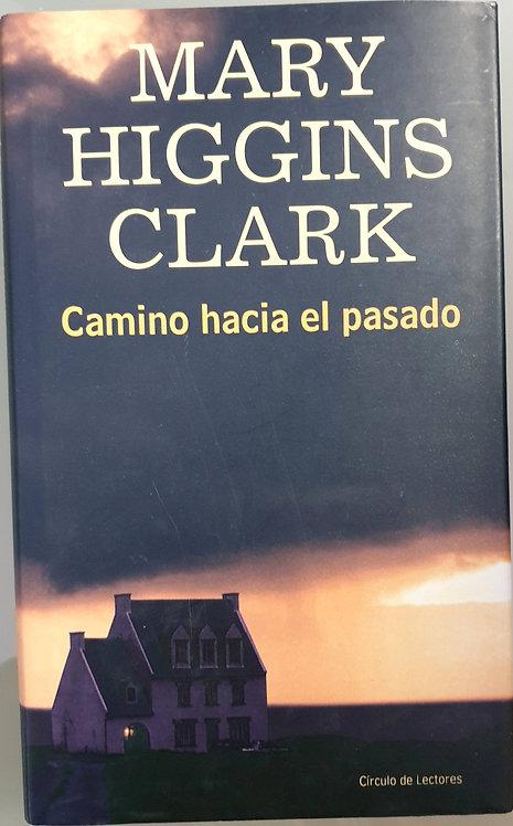 Camino hacia el pasado   Higgins Clark, Mary