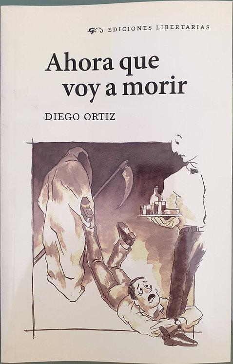 Ahora que voy a morir   Ortiz, Diego