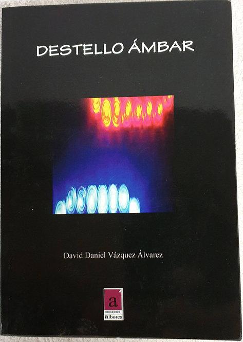 Destello ámbar...   Vázquez Álvarez, David Daniel