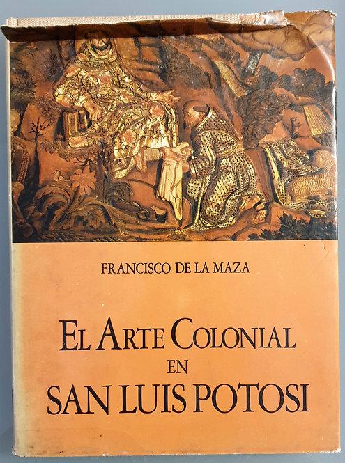El arte colonial en San Luis Potosí | Maza, Francisco de la
