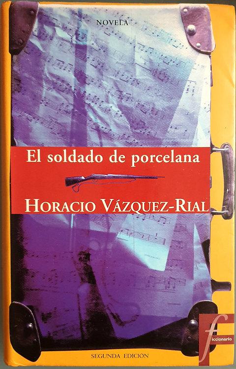 El soldado de porcelana | Vázquez-Rial, Horacio