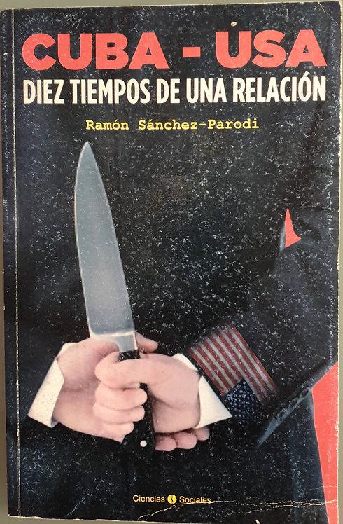 Cuba - USA. Diez tiempos de una relación | Sánchez-Parodi, Ramón