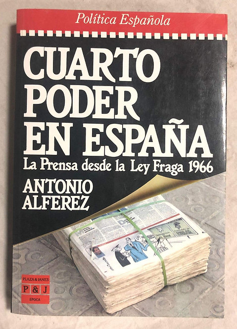 Cuarto Poder en España. La prensa desde la Ley Fraga 1966 | Alférez, Antonio