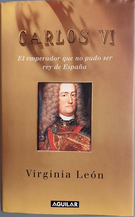 Carlos VI. El emperador que no pudo ser rey de España | León, Virginia