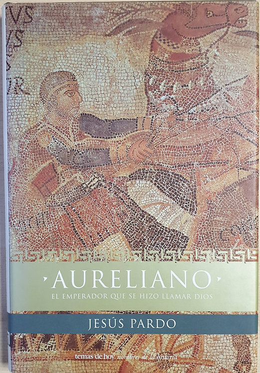 Aureliano, el emperador que se hizo llamar Dios | Pardo, Jesús