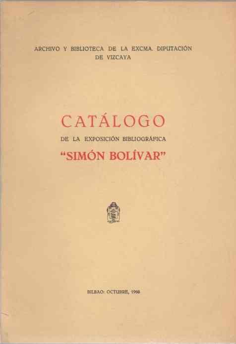 """Catálogo de la exposición bibliográfica """"Simón Bolivar"""""""