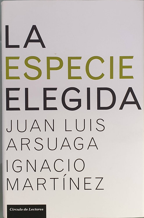 La especie elegida. La larga marcha de la evolución humana | Arsuaga, Juan Luis-