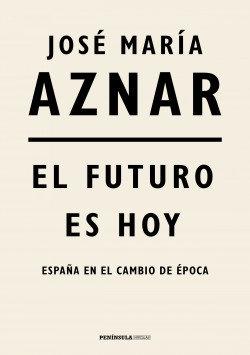 El futuro es hoy | Aznar, José María
