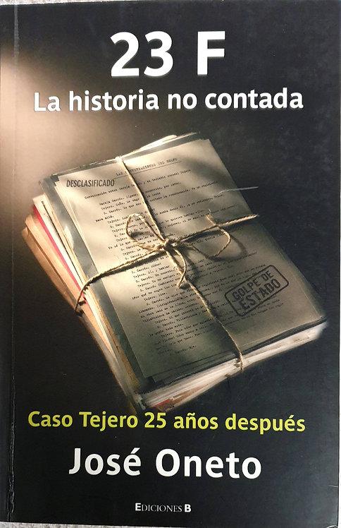 23 F. La historia jamás contada | Oneto, José