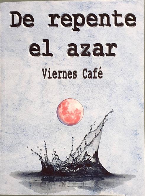 De repente el azar. Viernes Café | VV,AA.