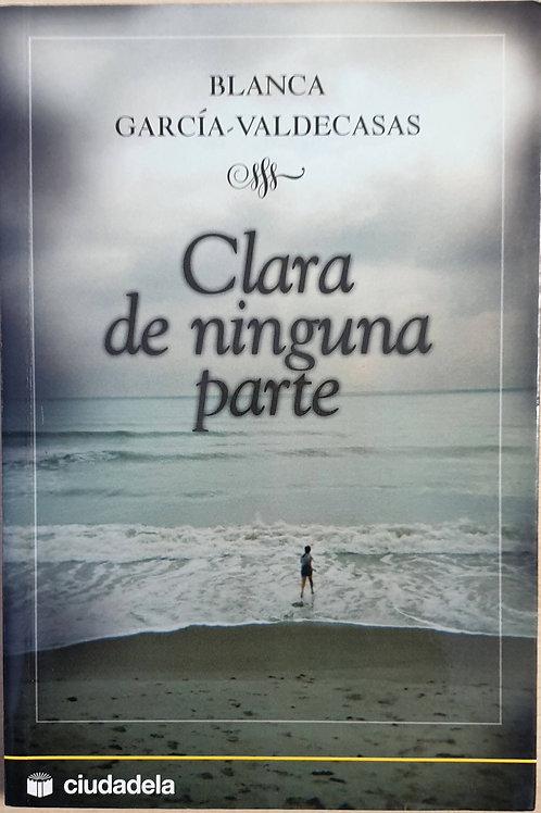 Clara de ninguna parte | García-Valdecasas, Blanca