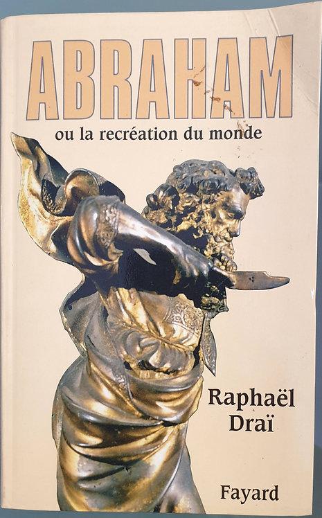 Abbraham ou la recréation du monde | Draï, Raphaël