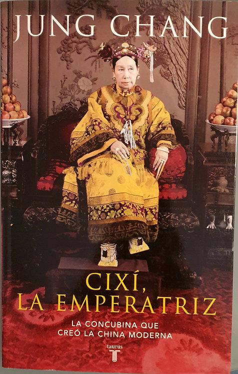 Cixí, la emperatriz. La concubina que creó la China moderna | Chang, Jung