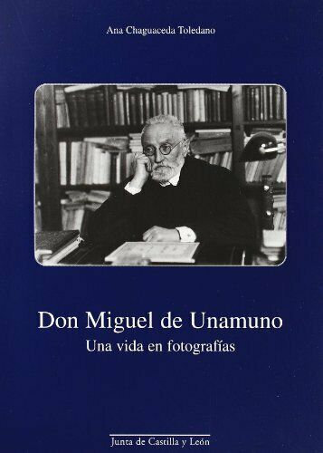 Don Miguel de Unamuno. Una vida en fotografías   Chaguaceda Toledano, Ana