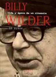 Billy Wilder. Vida y época de un cineasta | Sikov, Ed