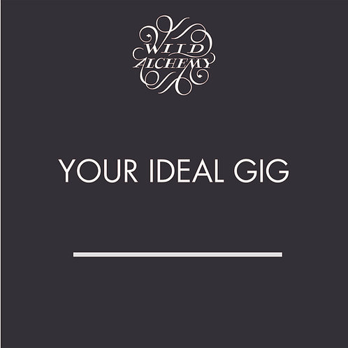YOUR IDEAL GIG