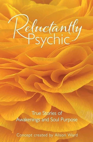 Reluctantly Psychic Book - True Stories of Awakenings & Soul Purpose