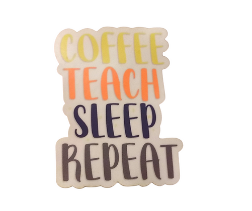 COFFEE...TEACH...SLEEP...REPEAT STICKER