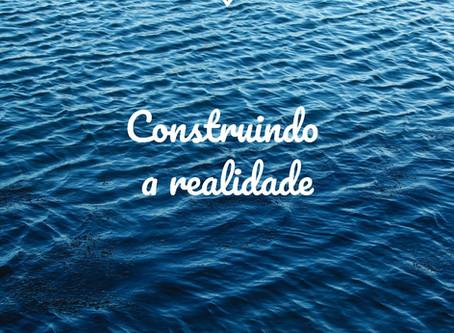 Construindo a realidade