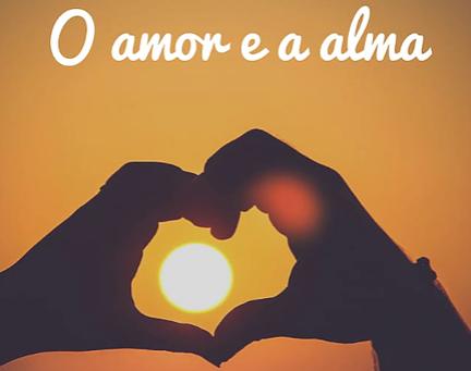 O amor e a alma
