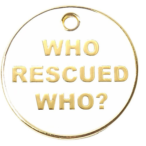 Who Rescued Who Tag
