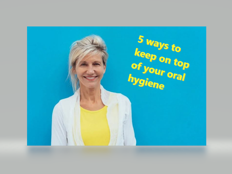 5 ways to keep on top of your oral hygiene