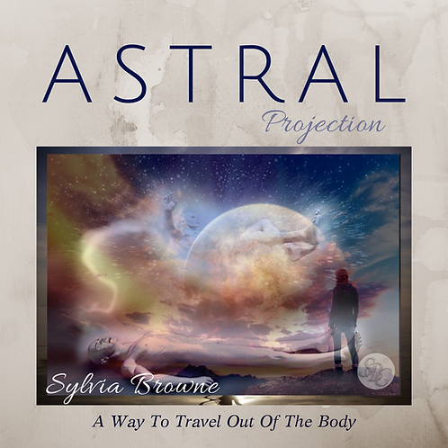 Astral Projection - A Way To Travel Out Of The Body