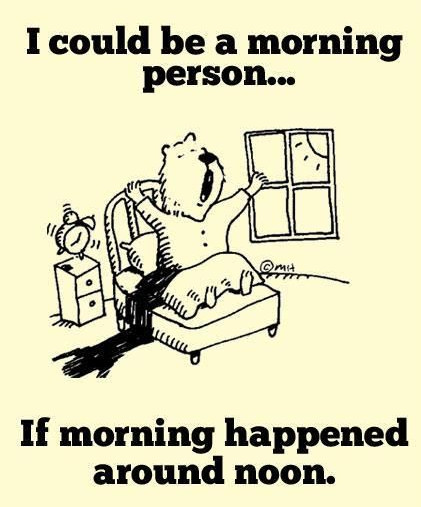 I could be a morning person