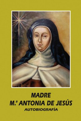 Autobiografía - Madre Mª Antonia de Jesús