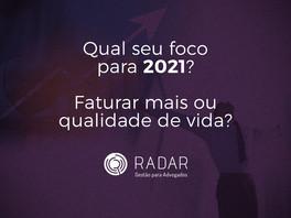 Qual seu foco para 2021? Faturar mais ou qualidade de vida?