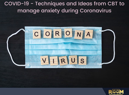 COVID-19 - Techniques and Ideas from CBT to manage anxiety during Coronavirus