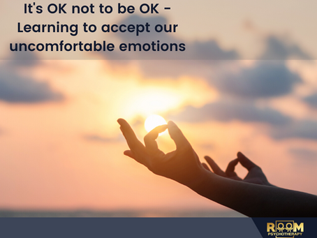 It's OK not to be OK! - Learning to accept our uncomfortable emotions