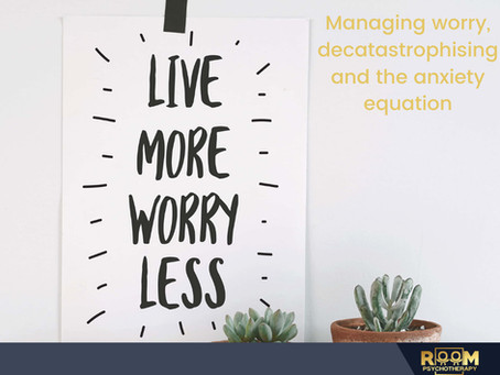 Managing worry, decatastrophising and the anxiety equation