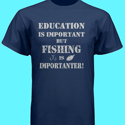 EDUCATION IS IMPORTANT BUT FISHING IS IMPORTANTER!  T-Shirt!