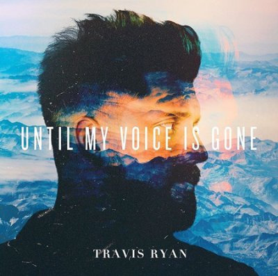 Until My Voice Is Gone / Travis Ryan