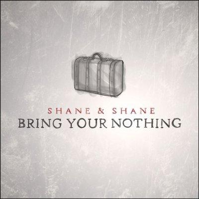 Bring Your Nothing / Shane & Shane