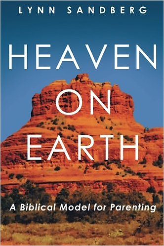 Heaven On Earth-A Biblical Model for Parenting