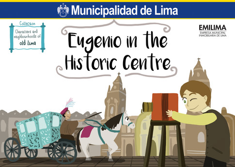 Eugenio Courret receives a camera, a mysterious object for him, and travels through time, taking photographs of the Historic Centre.  Written by: Natalia T. Deza de la Vega Published by EMILIMA, Municipalidad de Lima