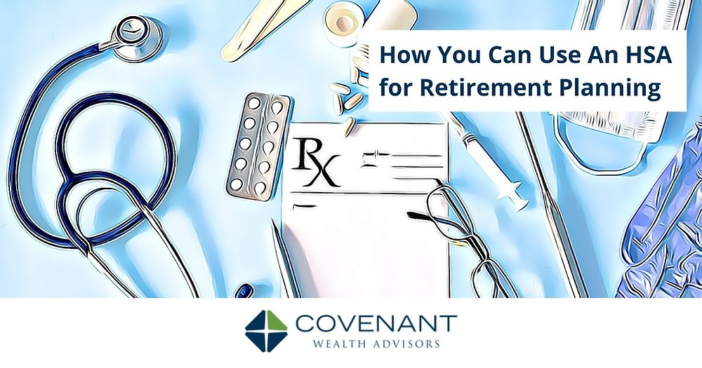 How You Can Use An HSA for Retirement Planning