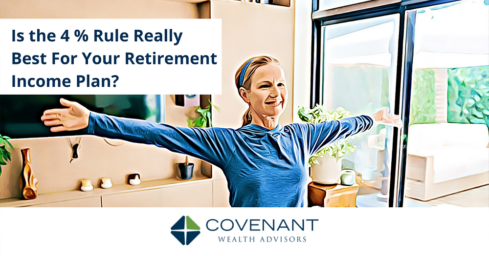 Is the 4% Rule Really Best For Your Retirement Income Plan?