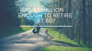 Is $2 million enough to retire at 60?