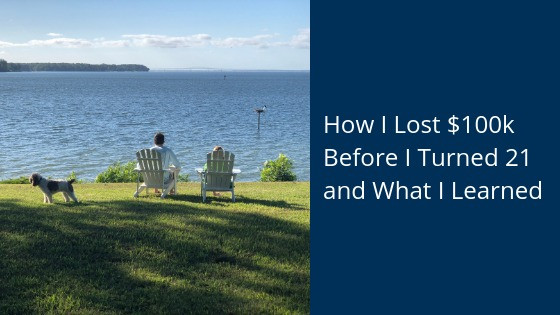 How I lost $100k before I turned 21 and What I learned