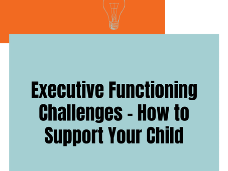 Executive Functioning - How to Support Your Child with EF Challenges