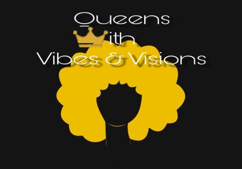Queens With Vibes & Visions