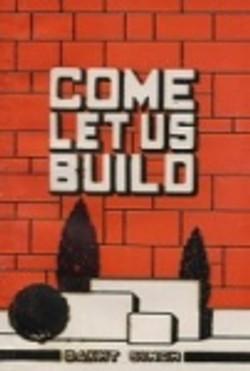 Come Let Us Build